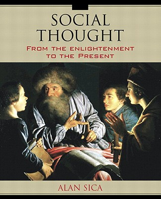Social Thought: From the Enlightenment to the Present - Sica, Alan