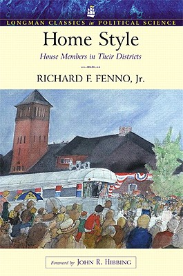Home Style Value Pack: House Members in Their Districts: Longman Classics in Political Science - Fenno, Richard F, Jr., and Hibbing, John R (Foreword by)