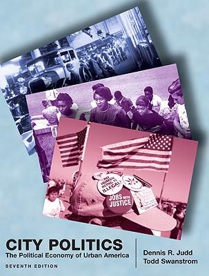 City Politics: The Political Economy of Urban America - Judd, Dennis R, Professor, and Swanstrom, Todd