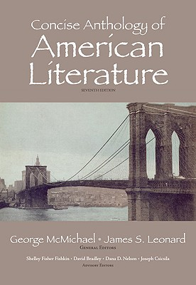 Concise Anthology of American Literature - McMichael, George (Editor), and Leonard, James S (Editor), and Fishkin, Shelley Fisher (Editor)
