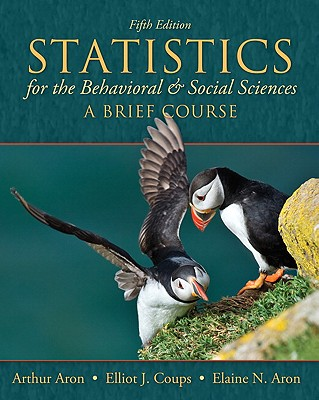 Statistics for the Behavioral and Social Sciences: A Brief Course - Aron, Arthur, and Coups, Elliot J, and Aron, Elaine N, Ph.D.