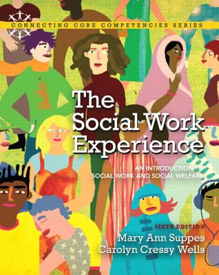 The Social Work Experience: An Introduction to Social Work and Social Welfare - Suppes, Mary Ann, and Wells, Carolyn Cressy