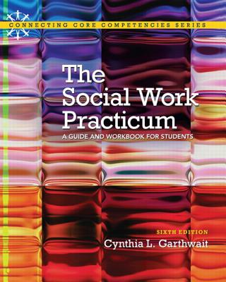 Social Work Practicum: A Guide and Workbook for Students - Garthwait, Cynthia L.