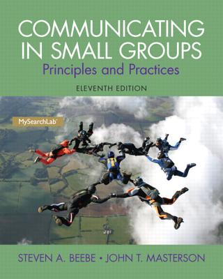Communicating in Small Groups: Principles and Practices - Beebe, Steven A., and Masterson, John T.