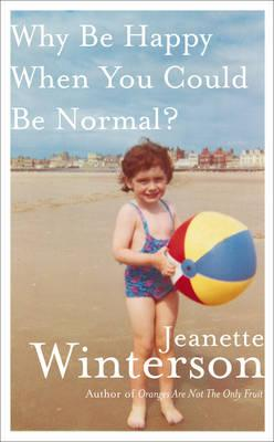 Why be Happy When You Could be Normal? - Winterson, Jeanette