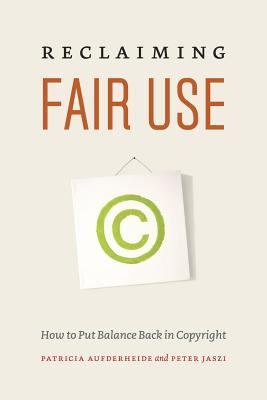 Reclaiming Fair Use: How to Put Balance Back in Copyright - Aufderheide, Patricia, Ph.D., and Jaszi, Peter