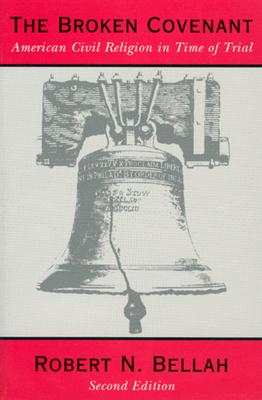 The Broken Covenant: American Civil Religion in Time of Trial - Bellah, Robert N