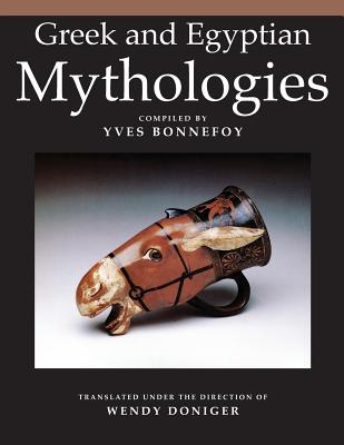 Greek and Egyptian Mythologies - Bonnefoy, Yves, and Doniger, Wendy (Translated by), and Honigsblum, Gerald (Translated by)