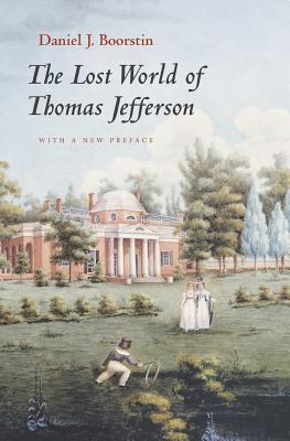The Lost World of Thomas Jefferson - Boorstin, Daniel J, and Daniel J Boorstin Collection (Library of Congress)