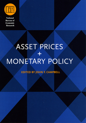 Asset Prices and Monetary Policy - Campbell, John Y (Editor)