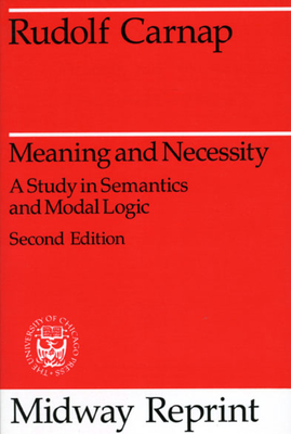 Meaning and Necessity: A Study in Semantics and Modal Logic - Carnap, Rudolf