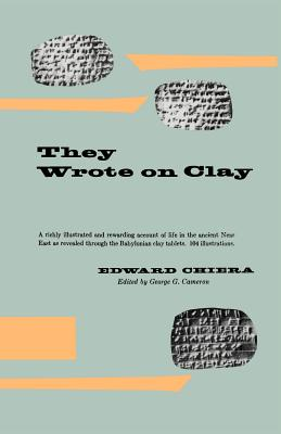 They Wrote on Clay: The Babylonian Tablets Speak Today - Chiera, Edward, and Cameron, George G (Editor)