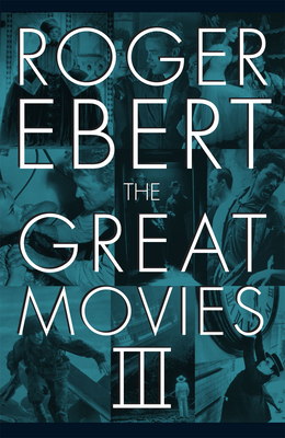 The Great Movies III - Ebert, Roger, and Bordwell, David, Professor (Foreword by)