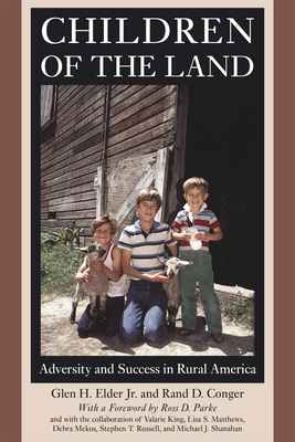 Children of the Land: Adversity and Success in Rural America - Elder, Glen H, Jr., and Conger, Rand D
