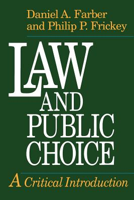 Law and Public Choice: A Critical Introduction - Farber, Daniel A, and Frickey, Philip P