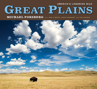 Great Plains: America's Lingering Wild - Forsberg, Michael (Editor), and Wishart, David, and Kooser, Ted