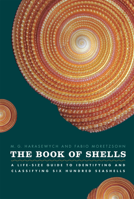 The Book of Shells: A Life-Size Guide to Identifying and Classifying Six Hundred Seashells - Harasewych, Jerry, and Moretzsohn, Fabio