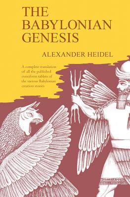 Babylonian Genesis: The Story of the Creation - Heidel, Alexander