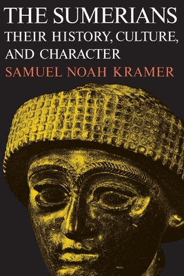 The Sumerians: Their History, Culture, and Character - Kramer, Samuel