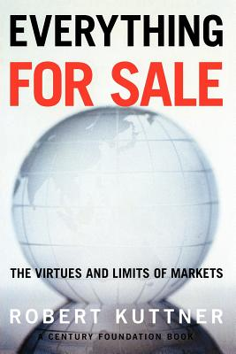 Everything for Sale: The Virtues and Limits of Markets - Kuttner, Robert