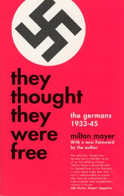 They Thought They Were Free: The Germans, 1933-45 - Mayer, Milton