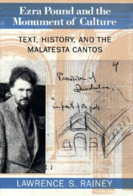 Ezra Pound and the Monument of Culture: Text, History, and the Malatesta Cantos - Rainey, Lawrence S