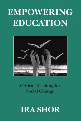 Empowering Education: Critical Teaching for Social Change - Shor, Ira