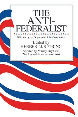 The Anti-Federalist: An Abridgment of the Complete Anti-Federalist - Storing, Herbert J (Photographer), and Dry, Murray (Designer)