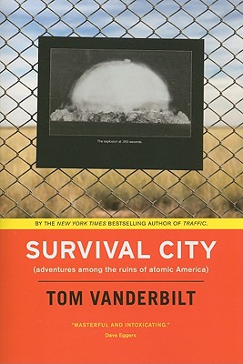 Survival City: Adventures Among the Ruins of Atomic America - Vanderbilt, Tom