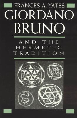 Giordano Bruno and the Hermetic Tradition - Yates, Frances Amelia