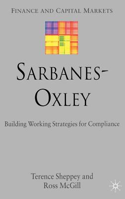 Sarbanes-Oxley: Building Working Strategies for Compliance - McGill, Ross, and Sheppey, Terence