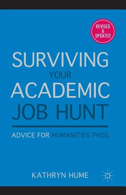 Surviving Your Academic Job Hunt: Advice for Humanities PhDs - Hume, Kathryn