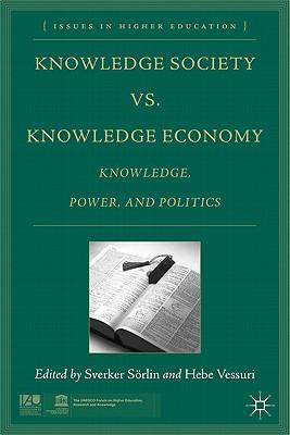 Knowledge Society vs. Knowledge Economy: Knowledge, Power, and Politics - Sorlin, Sverker (Editor), and Vessuri, Hebe (Editor)