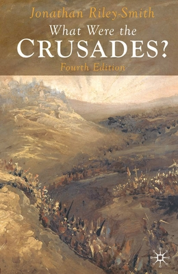 What Were the Crusades? - Riley-Smith, Jonathan
