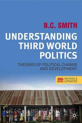Understanding Third World Politics: Theories of Political Change and Development - Smith, Brian