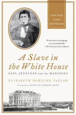 A Slave in the White House: Paul Jennings and the Madisons - Taylor, Elizabeth Dowling, and Gordon-Reed, Annette (Foreword by)