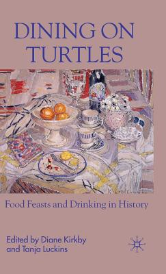 Dining on Turtles: Food Feasts and Drinking in History - Kirkby, Diane (Editor), and Luckins, Tanja (Editor)