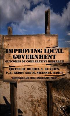 Improving Local Government: Outcomes of Comparative Research - de Vries, Michiel S (Editor), and Reddy, P S (Editor), and Haque, M Shamsul, Dr. (Editor)