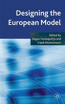 Designing the European Model - Honkapohja, Seppo (Editor), and Westermann, Frank (Editor)
