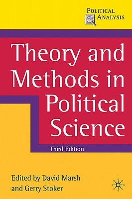 Theory and Methods in Political Science - Marsh, David, Mr. (Editor), and Stoker, Gerry, Professor (Editor)