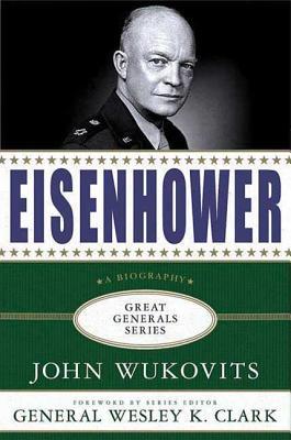 Eisenhower - Wukovits, John, and Clark, Wesley K, General (Foreword by)
