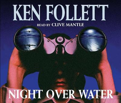 Night Over Water - Follett, Ken, and Mantle, Clive (Read by)