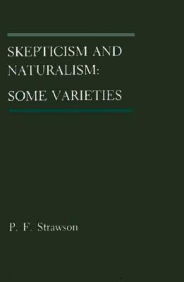 Skepticism and Naturalism: Some Varieties - Strawson, P F