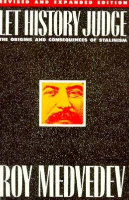 Let History Judge: The Origins and Consequences of Stalinism - Medvedev, Roy Aleksandrovich, and Shriver, George, Professor (Editor)