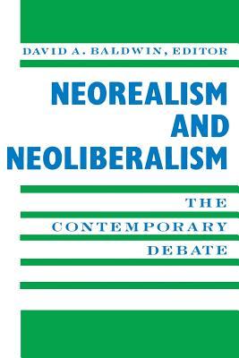 Neorealism and Neoliberalism: The Contemporary Debate - Baldwin, David A, Professor (Editor)