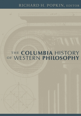The Columbia History of Western Philosophy - Popkin, Richard H (Editor), and Brown, Stephen F (Editor), and Carr, David, NDH (Editor)
