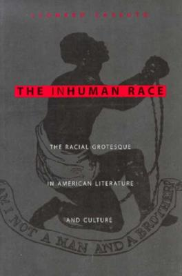 The Inhuman Race: The Racial Grotesque in American Literature and Culture - Cassuto, Leonard, Professor, Ph.D.