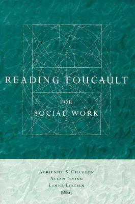 Reading Foucault for Social Work - Epstein, Laura, Professor (Editor), and Irving, Allan, Professor (Editor), and Chambon, Adrienne S, Professor (Editor)