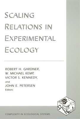 Scaling Relations in Experimental Ecology - Gardner, Robert H, Professor (Editor), and Kemp, W Michael, Professor (Editor), and Kennedy, Victor S, Professor (Editor)