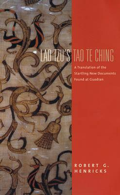 Lao Tzu's Tao Te Ching: A Translation of the Startling New Documents Found at Guodian - Henricks, Robert G, Professor